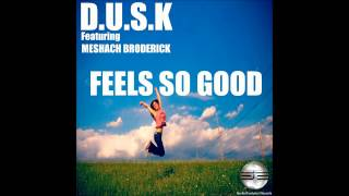 D.U.S.K Feat Meshach Broderick- Feels So Good (Original Mix) Preview- Out Now!