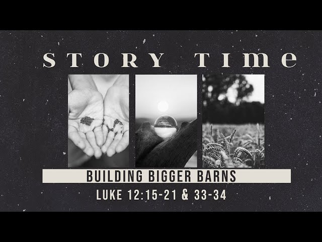 Storytime  Build Bigger Barns with Pastor Brian Clark
