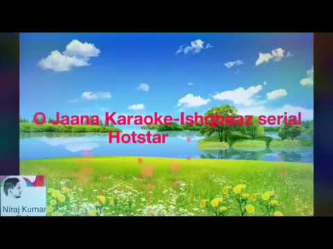 O Jaana Karaoke With Lyrics-Ishqbaaz serial Of Hotstar| Pamela jain