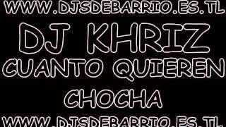 CUANTOS QUIEREN CHOCHA - DJ KHRIZ [WWW.DJSDEBARRIO.ES.TL]