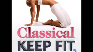 Classical Keep Fit – The Biggest Classical Songs – Remixed for Fitness