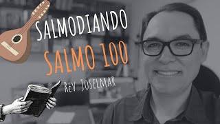 Salmodiando no Salmo 100
