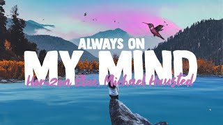 Horizon Blue & Michael Hausted - Always On My Mind (Lyrics)