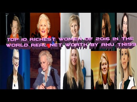 Top 10 Richest Women of 2016 IN THE WORLD REAL NET WORTH BY ANU TN199