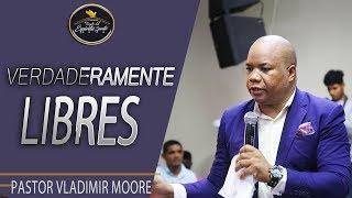 Pastor Vladimir Moore: Verdaderamente Libres