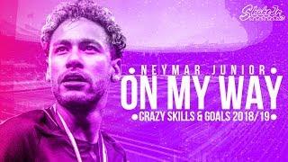 Neymar Jr. ► On My Way ● Crazy Skills & Goals 2018/19 | HD