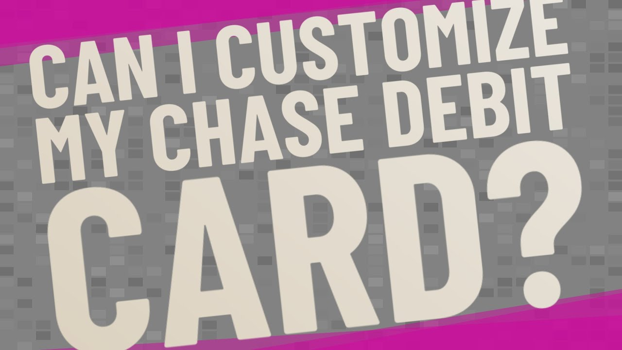 Can I customize my Chase debit card? - YouTube