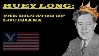 Huey Long: The Dictator of Louisiana