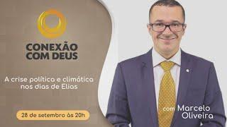 """Conexão com Deus   """"A Crise Política e Climática nos Dias de Elias""""   Rev. Marcelo Oliveira"""