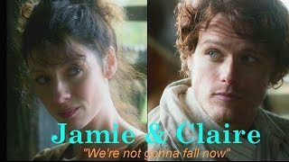 "Jamie & Claire || ""Not gonna fall now"" {Outlander}"