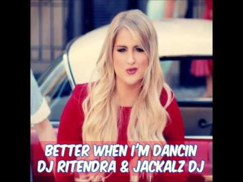 Better When I'm Dancin - DJ Ritendra x Jackalz DJ x Meghan Trainor (Island Style)