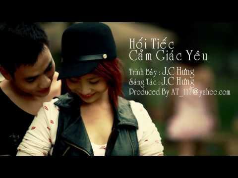 [Music Video] Hối Tiếc - Cảm Giác Yêu -- J.C Hưng (Migo Production)