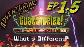 AtG: Guacamelee Ep 1.5 - What's Different?  Gold vs STCE