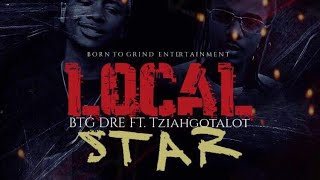 BTG Dre - Local Star Ft. TziahGotAlot (DabTV Exclusive - Official Audio)
