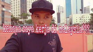Kenapa saya kerja di malaysia??