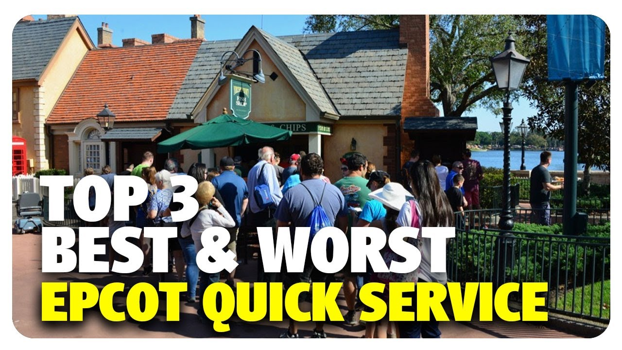 Top 3 Best Worst Epcot Quick Service Dining Best Worst 06 07 17
