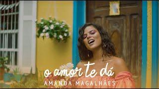 Amanda Magalhães - O amor te dá (Videoclipe Oficial)