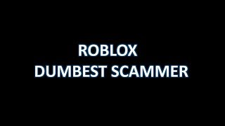 DUMBEST ROBLOX SCAMMER [REUPLOAD]