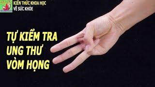 Cách tự kiểm tra ung thư vòm họng tại nhà chỉ bằng 3 ngón tay