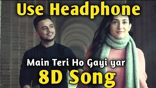 Main Teri Ho Gayi 🎧 8D song 🎧 Millind Gaba, Music Live-India