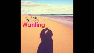 Wanting - Love Birds (Audio)