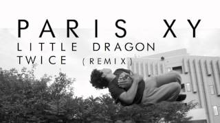 Little Dragon - Twice (Paris XY Cover)