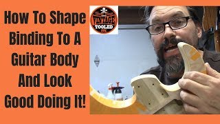How To Shape Binding To A Guitar Body And Look Good Doing It!