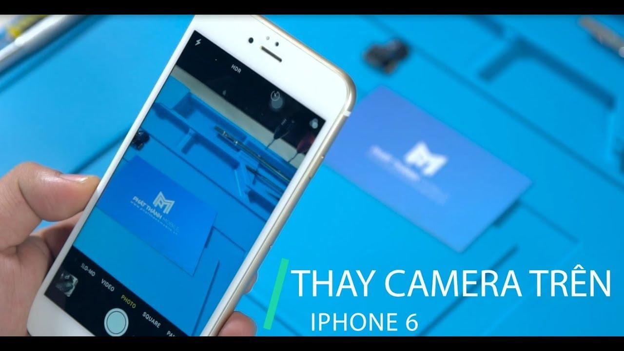 Thay Camera Trước Sau iPhone 6 Chính Hãng | Phát Thành Mobile