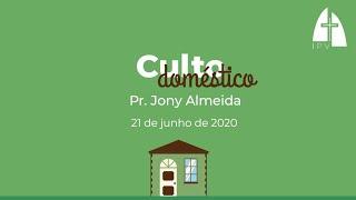 Mensagem do Culto Doméstico - 21 de junho de 2020 - Pr. Jony Almeida