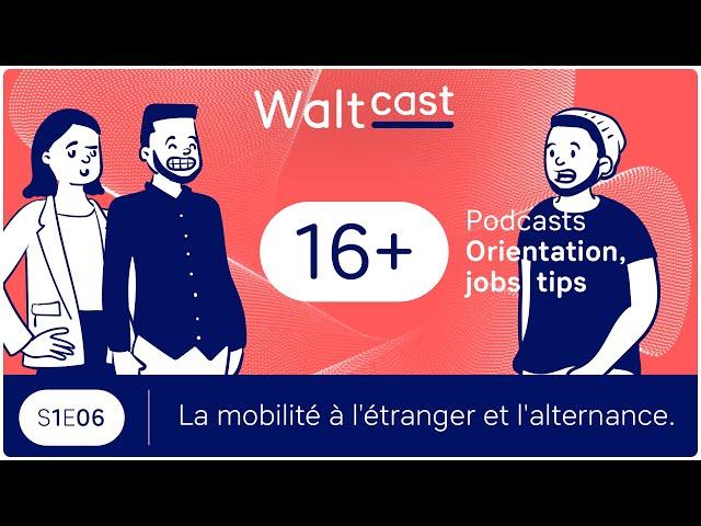 thumbnail video WaltCast - La mobilité à l'étranger et l'alternance