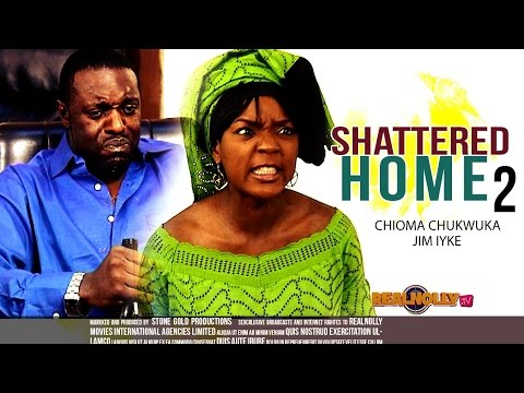 Nigerian Nollywood Movies - Shattered Home 2
