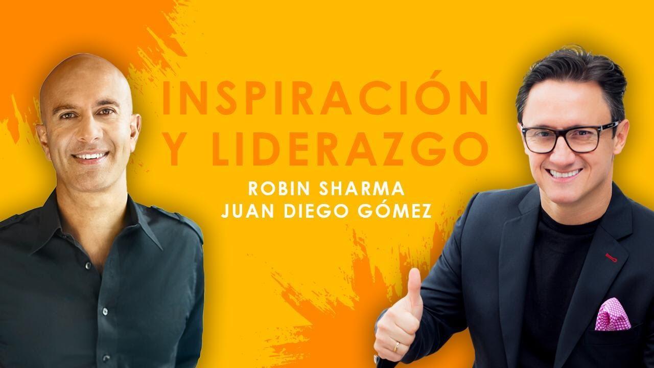 Inspiración y Liderazgo / Juan Diego Gómez y Robin Sharma en español