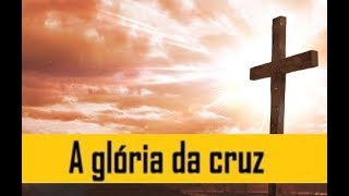 IGREJA UNIDADE DE CRISTO / A Glória da Cruz - Pr. Rogério Sacadura