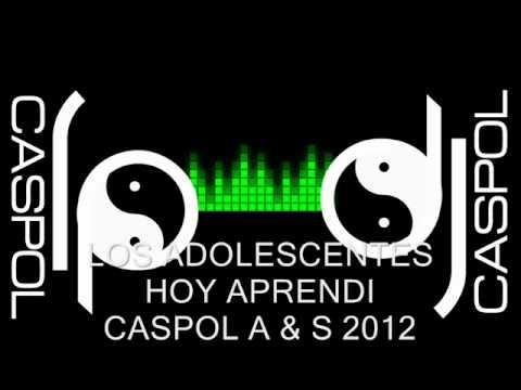 LOS ADOLESCENTES   HOY APRENDI   DJ CASPOL JUNIO 2012