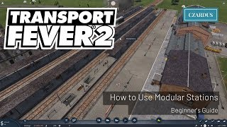 Transport Fever 2 Beginner's Guide - How to Use Modular Stations