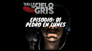 Valle De Cielo Gris Ep 01 Pedro en Lunes