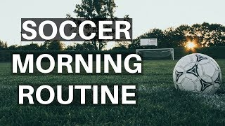 Best Morning Routine For Soccer Players - Soccer Player Routine