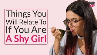 Things You Will Relate To If You Are A Shy Girl - POPxo