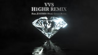 VVS (H1GHR Remix) (Feat. JUSTHIS) (Prod. GroovyRoom) (Official Audio)