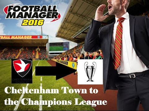 Football Manager 2016 Stories - Cheltenham to the Champions League - Introduction