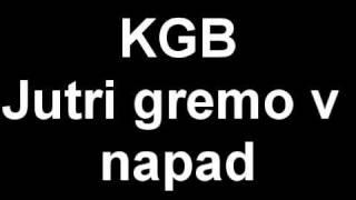 Kgb- jutri gremo v napad