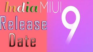 MIUI 9 Official India Release Date Just Confirmed! ? 😍 🔥 | Know the true.