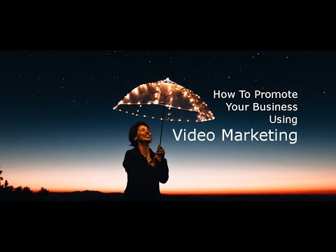 How To Promote Your Business Using Video Marketing.  How To Market Your Business
