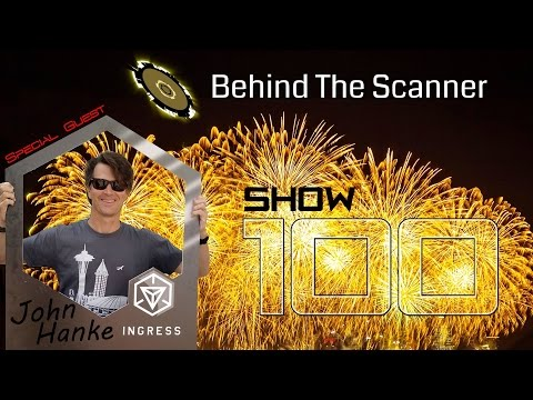 Behind the Scanner: Ep 100 - Special Guest: JOHN HANKE, Niantic Founder/CEO