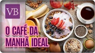 O Café da Manhã Ideal | O Que Comer no Café da Manhã - Você Bonita (06/03/17)