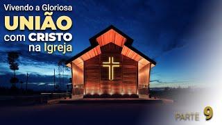 """""""Vivendo a Gloriosa união com Cristo na Igreja"""" - Parte 9 - Pr. Anderson Abreu"""
