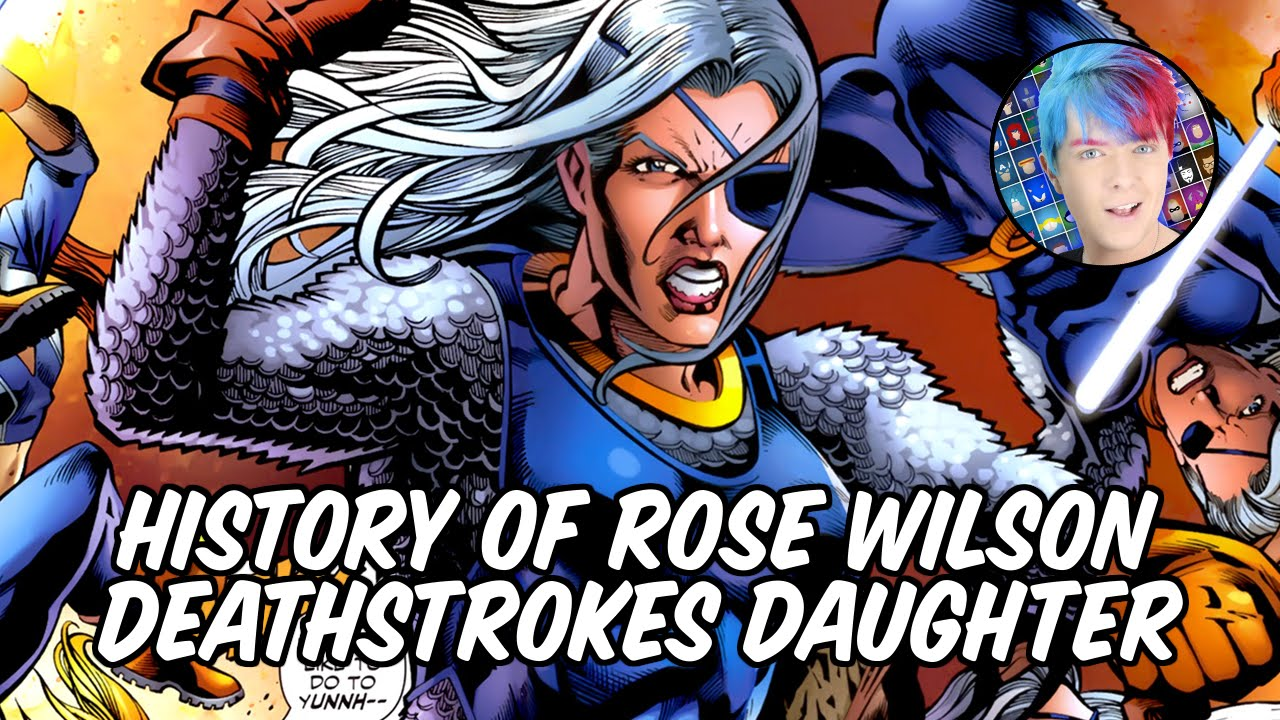 History Of Rose Wilson Daughter Of Deathstroke Youtube