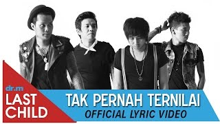 Video Last Child - Tak Pernah Ternilai #TPT (official lyric video) download MP3, 3GP, MP4, WEBM, AVI, FLV Januari 2018