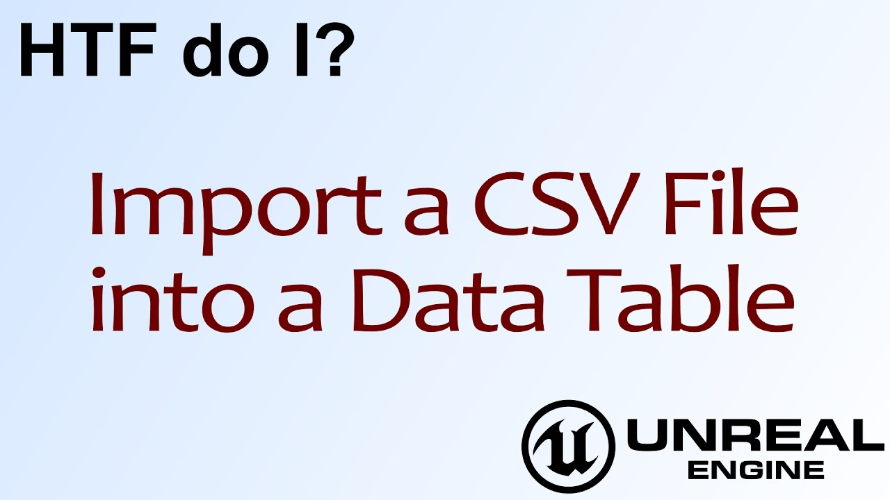 HTF do I? Import a CSV File into a Data Table ( UE4 )
