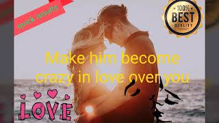Make him become crazy in love over you. ( Extremely Powerful)